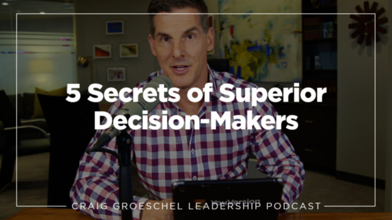 5 Secrets Of Superior Decision-Makers