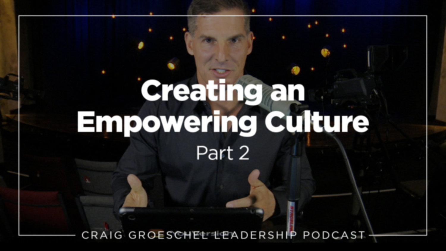 Creating an Empowering Culture, Part 2
